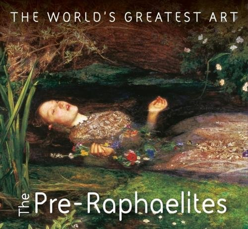 Pre Raphaelite Paintings - The Pre-Raphaelites (The World's Greatest Art)