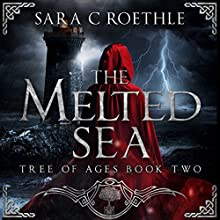 The Melted Sea: The Tree of Ages Series, Book 2 Audiobook by Sara C. Roethle Narrated by Hollie Jackson
