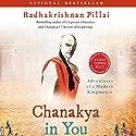 Chanakya in You: Adventures of a Modern Kingmaker Audiobook by Radhakrishnan Pillai Narrated by Kanchan Bhattacharyya