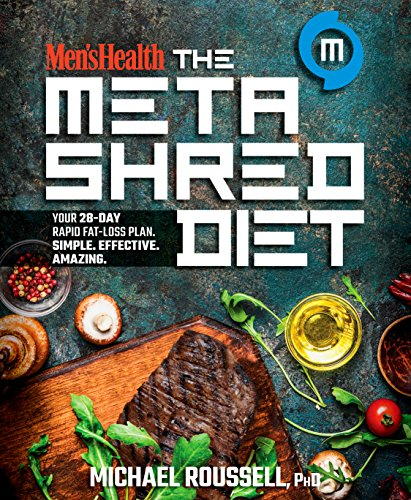 Men's Health The MetaShred Diet: Your 28-Day Rapid Fat-Loss Plan. Simple. Effective. Amazing. ()