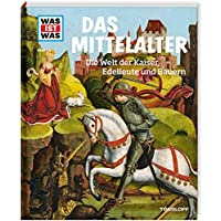 WAS IST WAS Band 118 Mittelalter. Die Welt der Kaiser, Edelleute und Bauern (WAS IST WAS Sachbuch, Band 118)