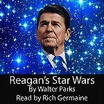 Reagan's Star Wars   Walter Parks