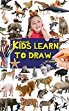 Kids learn to draw: How to draw lions, elephants, dogs,cats, birds, monkeys, cheetahs…and more animals (Learn drawing Book 1)