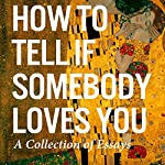How to Tell If Somebody Loves You: A Collection of Essays | January Nelson