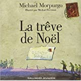 La trêve de Noël de Michael Morpurgo,Michael Foreman (Illustrations),Catherine Gibert (Traduction) ( 30 octobre 2014 )