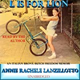 L Is for Lion: An Italian Bronx Butch Freedom Memoir (SUNY Series in Italian/American Culture) by Annie Rachele Lanzillotto front cover