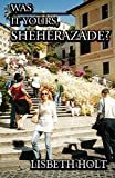 Was It Yours, Sheherazade?, Lisbeth Holt, 1448993105