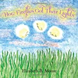 How Fireflies Got Their Lights, Elizabeth B. Moore, 1453561641