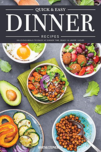 Quick & Easy Dinner Recipes: Delicious Meals to Enjoy at Dinner Time - Ready in Under 1 Hour! by Martha Stephenson