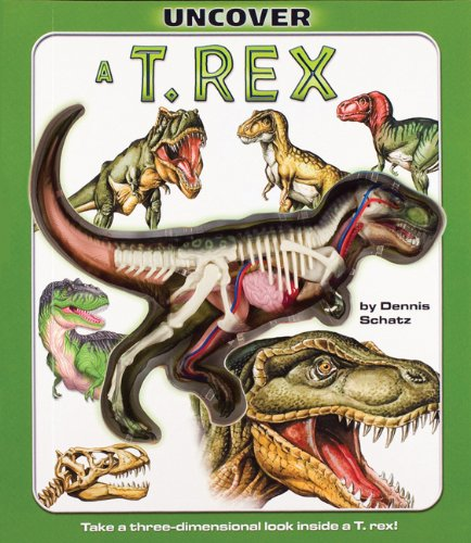 Uncover A T. Rex  Take A Three Dimensional Look Inside A T. Rex   Uncover Books
