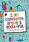 I Am Confident, Brave & Beautiful: A Coloring Book for Girls: more info