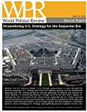 Streamlining U.S. Strategy for the Sequester Era (World Politics Review Special Reports)