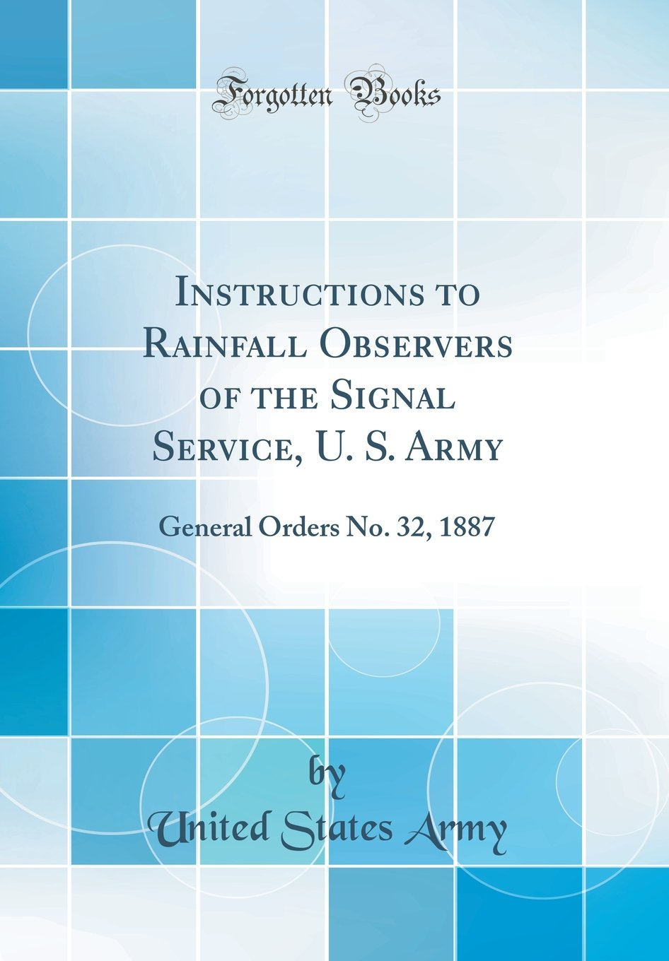 Instructions To Rainfall Observers Of The Signal Service U S Army