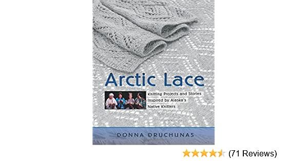 Arctic Lace Knitting Projects and Stories Inspired by Alaskas Native Knitters