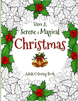amazoncom have a serene and magical christmas christmas coloring book for adults 9781540608925 maati group books - Christmas Coloring Books For Adults