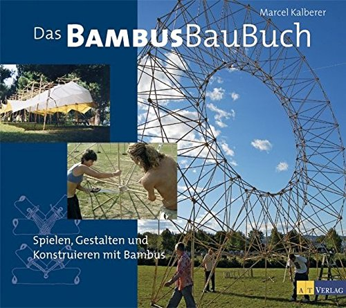 Das Bambusbaubuch: Spielen, Gestalten und Konstruieren mit Bambus