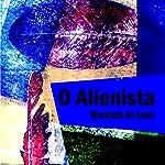O Alienista [The Alienist]   Machado de Assis