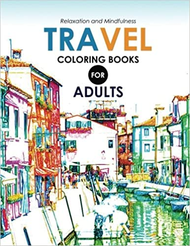 Travel Coloring Books For Adults A Grayscale Coloring Books Travel Around The World Travel Coloring Books For Adults 9781543148435 Amazon Com Books