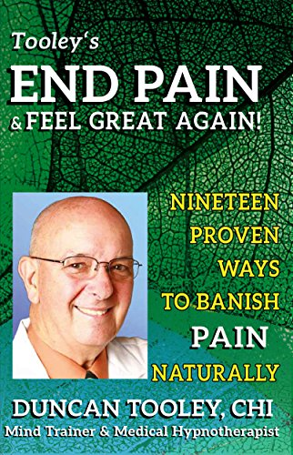 End Pain & Feel Great Again!: Nineteen Proven Body, Mind, Spirit, and Fun Ways to Banish Pain Naturally