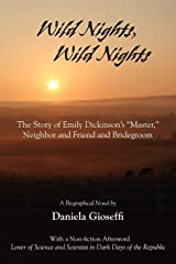 Wild Nights! Wild Nights!: the Story of Emily Dickinson's Master, Neighbor and Friend and Bridegroom Paperback