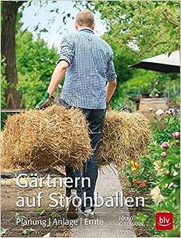Gärtnern Auf Strohballen: Planung Anlage Ernte: Amazon.de: Folko ... Gaertnern Strohballen Vorteile Unkrautfrei