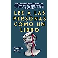 Lee a las personas como un libro: Cómo analizar, entender y predecir las emociones, los pensamientos, las intenciones y…