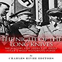 The Night of the Long Knives: The History and Legacy of Adolf Hitler's Notorious Purge of the SA Audiobook by  Charles River Editors Narrated by Dan Gallagher