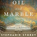 Oil and Marble: A Novel of Leonardo and Michelangelo | Stephanie Storey