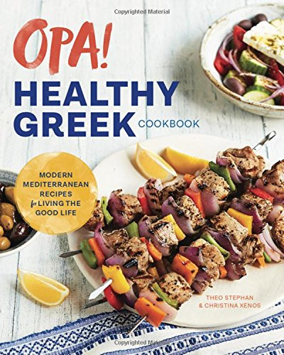 Opa! The Healthy Greek Cookbook: Modern Mediterranean Recipes for Living the Good Life by Rockridge Press