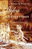 Before the Revolution: America's Ancient Pasts, Daniel K. Richter, 0674055802