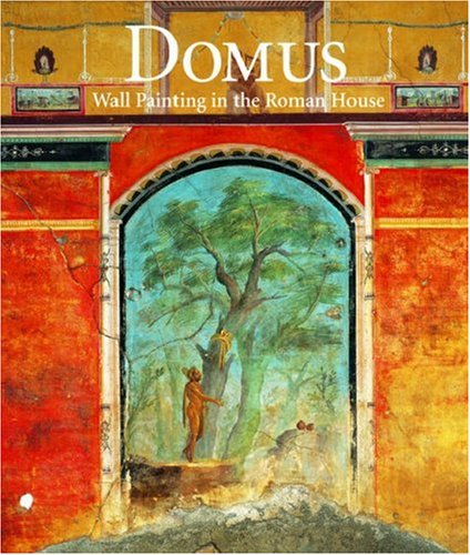 Domus: Wall Painting in the Roman House (Getty Trust Publications: J. Paul Getty Museum)