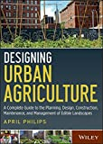 Designing Urban Agriculture: A Complete Guide to the Planning, Design, Construction, Maintenance and Management of Edible Landscapes