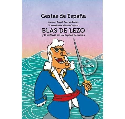 Blas de Lezo y la defensa de Cartagena de Indias Gestas de España: Amazon.es: Cuenca López, Manuel Ángel, Cuenca López, Gloria: Libros