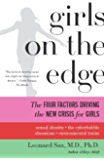 Girls on the Edge: The Four Factors Driving the New Crisis for Girls—Sexual Identity, the Cyberbubble, Obsessions, Envi