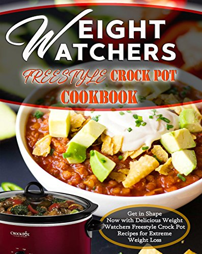 Weight Watchers Freestyle Crock Pot Cookbook: Get in Shape Now with Delicious Weight Watchers Freestyle Slow Cooker Recipes for Extreme Weight Loss (weight ... (Weight Watchers Freestyle Cookbook) by Wendy Watt