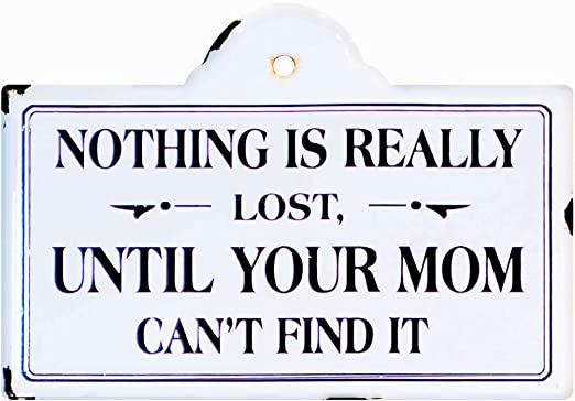 Amazon Com Nothing Is Really Lost Until Your Mom Can T Find It
