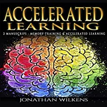 Accelerated Learning: 2 Manuscripts: Memory Training & Accelerated Learning Audiobook by Jonathan Wilkens Narrated by Barry Shannon