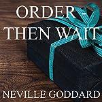 Order - Then Wait | Neville Goddard