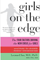 Girls on the Edge: The Four Factors Driving the New Crisis for Girls-Sexual Identity, the Cyberbubble, Obsessions, Envi Kindle Edition