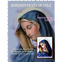 Bordado Punto de Cruz - Esquema de 50 colores: Esquemas para Bordar una Imagen de la Virgen Maria en Punto de Cruz (Spanish Edition)