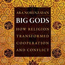 Big Gods: How Religion Transformed Cooperation and Conflict Audiobook by Ara Norenzayan Narrated by Paul Nixon