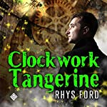 Clockwork Tangerine | Rhys Ford