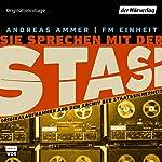 Sie sprechen mit der Stasi: Originalaufnahmen aus dem Archiv der Staatssicherheit | Andreas Ammer,FM Einheit
