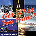 Get What You Want! Audiobook by Patrick Wanis Narrated by Patrick Wanis