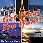 Get What You Want! | Patrick Wanis
