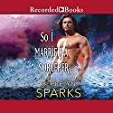 So I Married a Sorcerer Audiobook by Kerrelyn Sparks Narrated by Jill Tanner