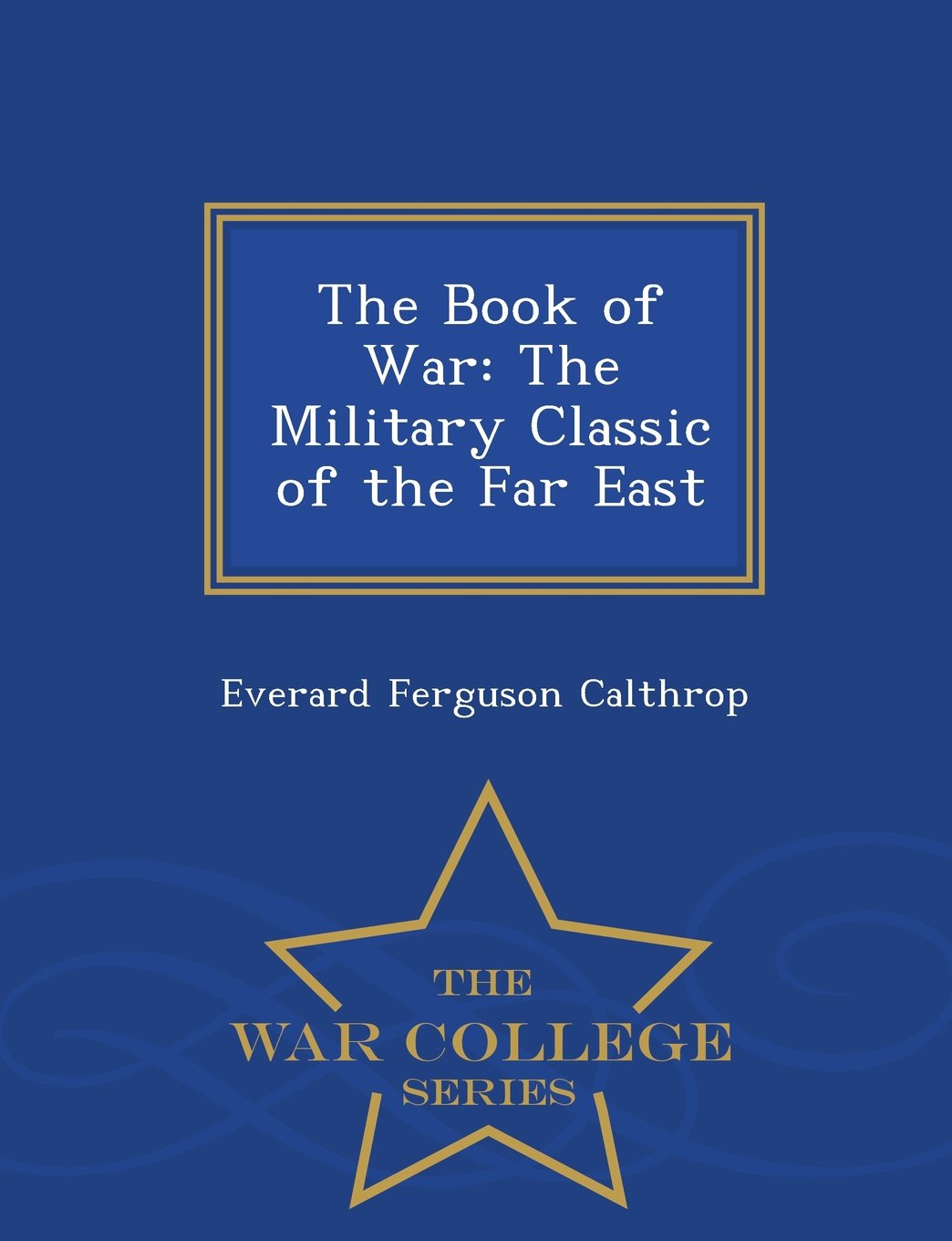 The Book of War: The Military Classic of the Far East - War College Series ebook