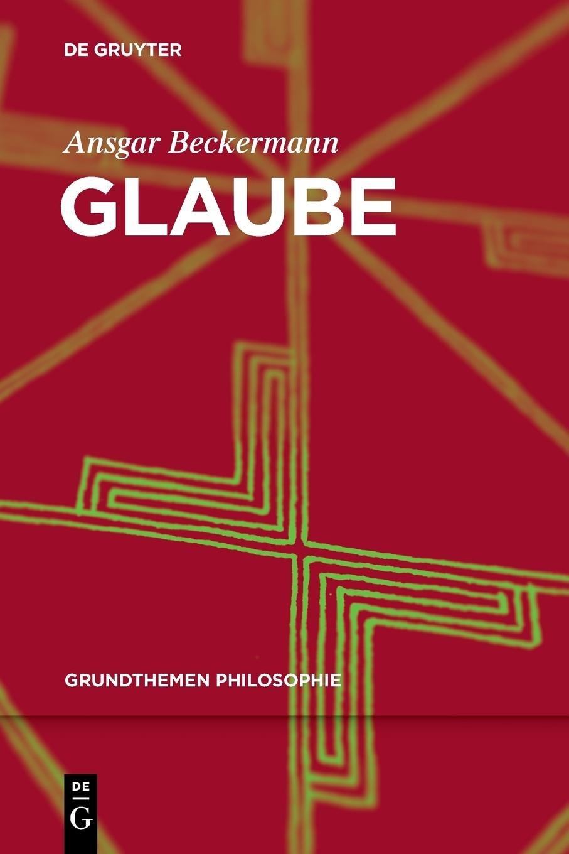 Glaube (Grundthemen Philosophie) Taschenbuch – 19. August 2013 Ansgar Beckermann De Gruyter 3110279851 PHILOSOPHY / General