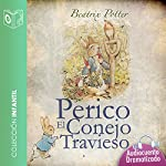 El cuento de Perico el conejo travieso [The Tale of the Mischievous Peter Rabbit] | Beatrix Potter