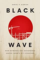 Black Wave: How Networks and Governance Shaped Japan's 3/11 Disasters Paperback